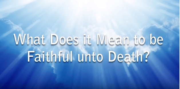 What Does It Mean to be Faithful Unto Death?