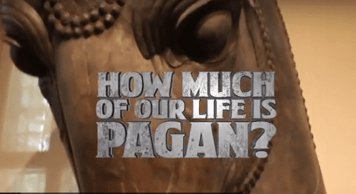 How Much of Our Life is Pagan?