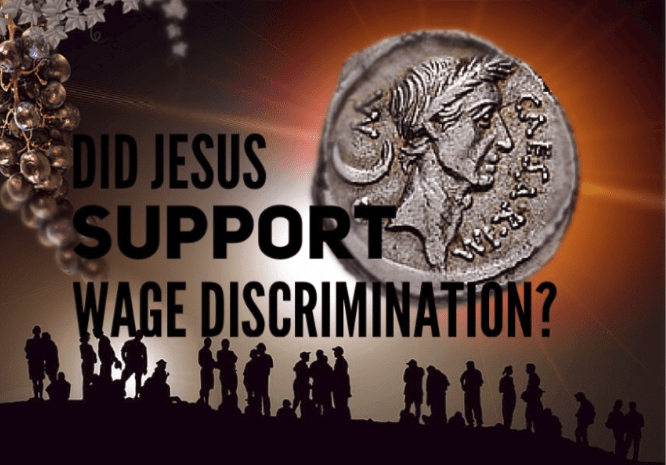 Did Jesus Support Wage Discrimination?
