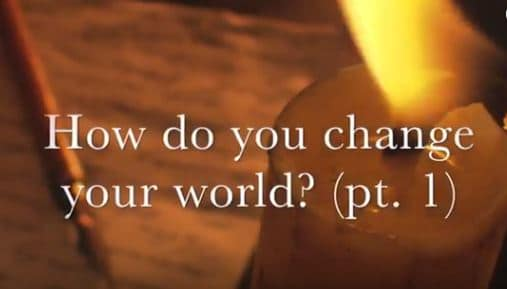 VIDEO – Moments that Matter – How Do You Change Your World? (Part I)